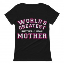 World's Greatest Smother I Mean Mother - Funny Moms