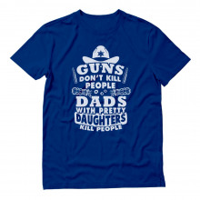 Guns Don't Kill People Dads Kill People