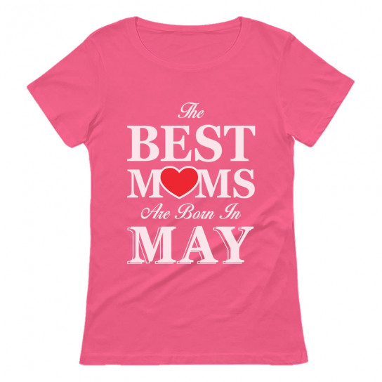 The Best Moms Are Born In May Birthday