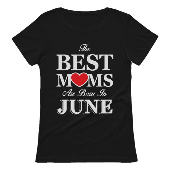 The Best Moms Are Born In June Birthday