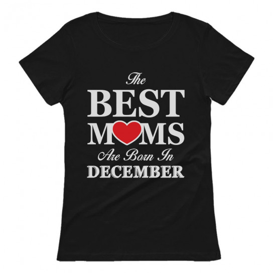 Best Moms Are Born In December Birthday