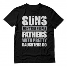 Guns Don't Kill People Fathers with Pretty Daughters Do