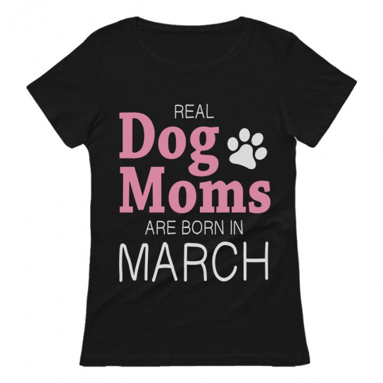 Real Dog Moms Are Born In March Birthday