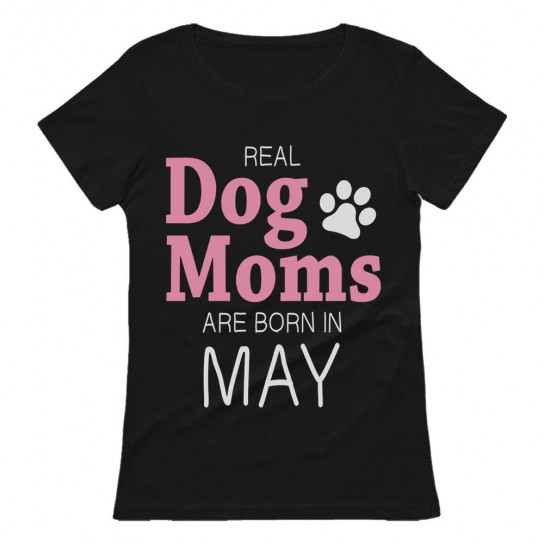 Real Dog Moms Are Born In May Birthday