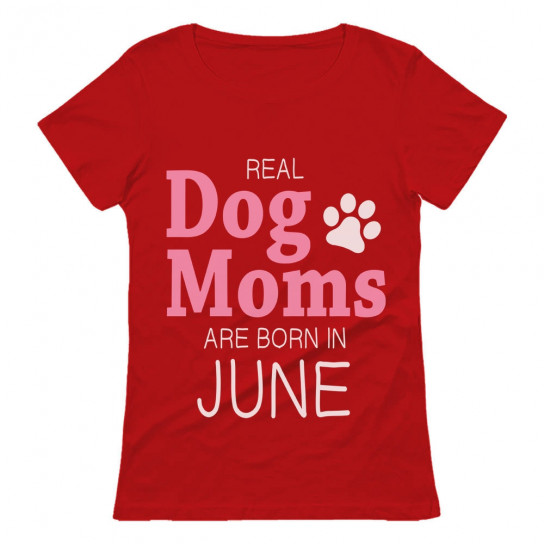 Real Dog Moms Are Born In June Birthday
