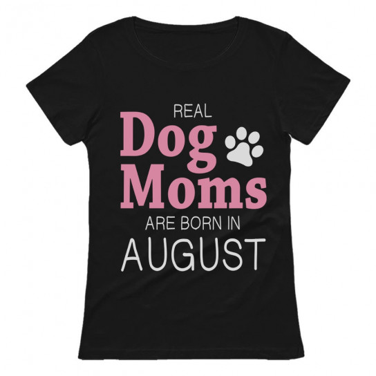 Real Dog Moms Are Born In August Birthday