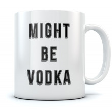 Might Be Vodka Mug