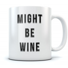 Might Be Wine Funny Coffee Mug - Office
