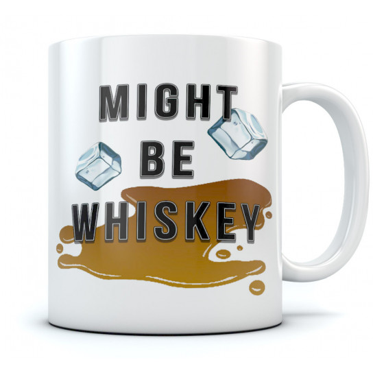 Might Be Whiskey Ceramic Coffee Mug - Funny Office
