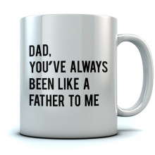 Dad You've Always Been Like a Father To Me Mug