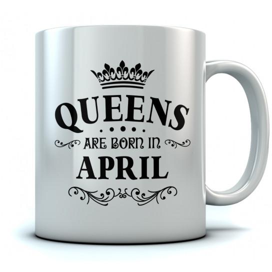 QUEENS Are Born In April Birthday Gift Ceramic