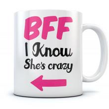 BFF I Know She's Crazy Mug
