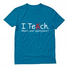 Gift Idea for Teacher - I Teach Whats Your Superpower
