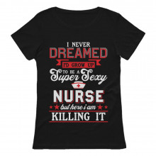 I'd Grow Up To Be A Super Sexy Nurse Gift