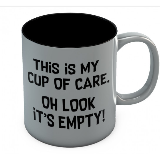 This Is My Cup Of Care Oh Look Its Empty Mug Funny