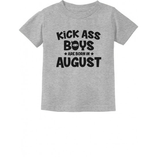 Kick Ass Boys Are Born In August Birthday