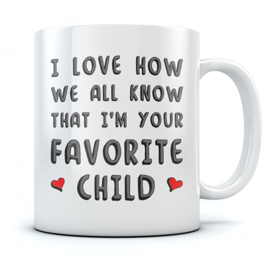 I'm Your Favorite Child - Mug