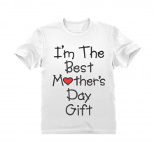 I'm The Best Mother's Day Gift - Children