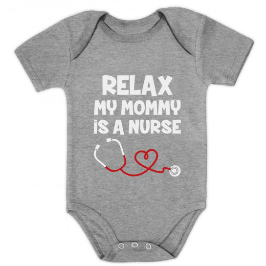 Relax My Mommy Is a Nurse - Babies