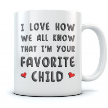 I'm Your Favorite Child Funny Ceramic Coffee