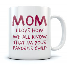 Mom's Best Coffee Mug - I'm Your Favorite Child Funny