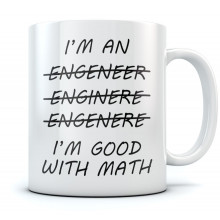 Wrong I'm An Engineer Good with Math