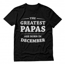 Greatest Papas Are Born In December Birthday