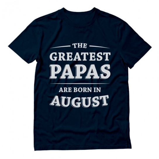 Greatest Papas Are Born In August Birthday