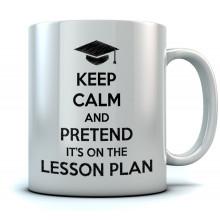 Keep Calm Pretend It's On The Lesson Plan - Mug