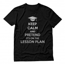 Keep Calm Pretend It's On The Lesson Plan