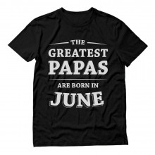 Greatest Papas Are Born In June Birthday