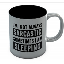 I'm Not Always Sarcastic Sometimes I'm Sleeping Coffee