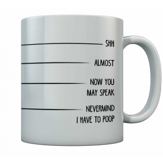 Shh, Almost, Now You May Speak, Never-Mind I Have to Poop Coffee