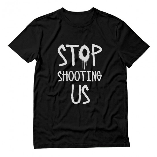 Stop Shooting Us