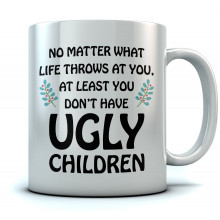 At Least You Don't Have Ugly Children Coffee