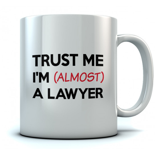 Trust me I'm Almost a Lawyer Coffee