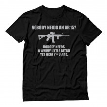 Gun Enthusiast Gift Idea Top Nobody Needs An AR15 Slogan