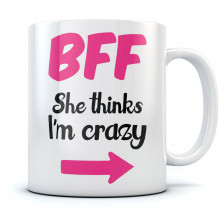 BFF She Thinks I'm Crazy Funny Mug