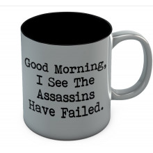 Good Morning. I See The Assassins Have Failed Mug