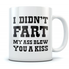 I Didn't Fart My Ass Blew You a Kiss - Gift Idea for Dad