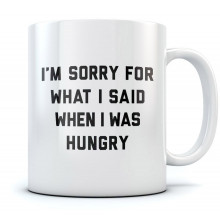 I'm Sorry For What I Said When I Was Hungry Mug
