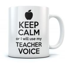 Keep Calm or I Will Use My Teacher Voice - Mug
