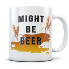 Might Be Beer Ceramic Coffee Mug - Funny Office