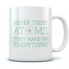 Never Trust Atoms They Make Up Everything Mug