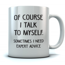 Of Course I Talk To Myself. Sometimes I Need Expert Advice Mug