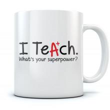 Teachers Gift - I Teach Whats Your Superpower? Tea