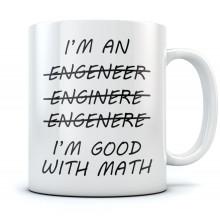Wrong I'm An Engineer Good with Math