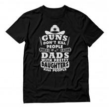 Guns Don't Kill People Dads Kill People