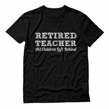 Funny Retired Teacher All Children Left Behind Novelty