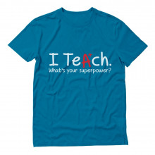Gift Idea for Teacher - I Teach Whats Your Superpower